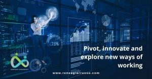 pivot innovate adn explore new ways of working