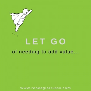 let go of needing to add value