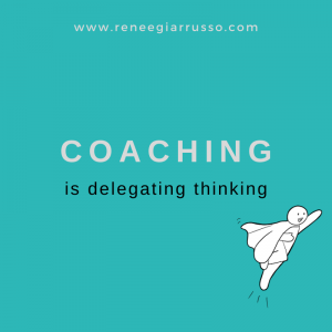 coaching is delegating thinking