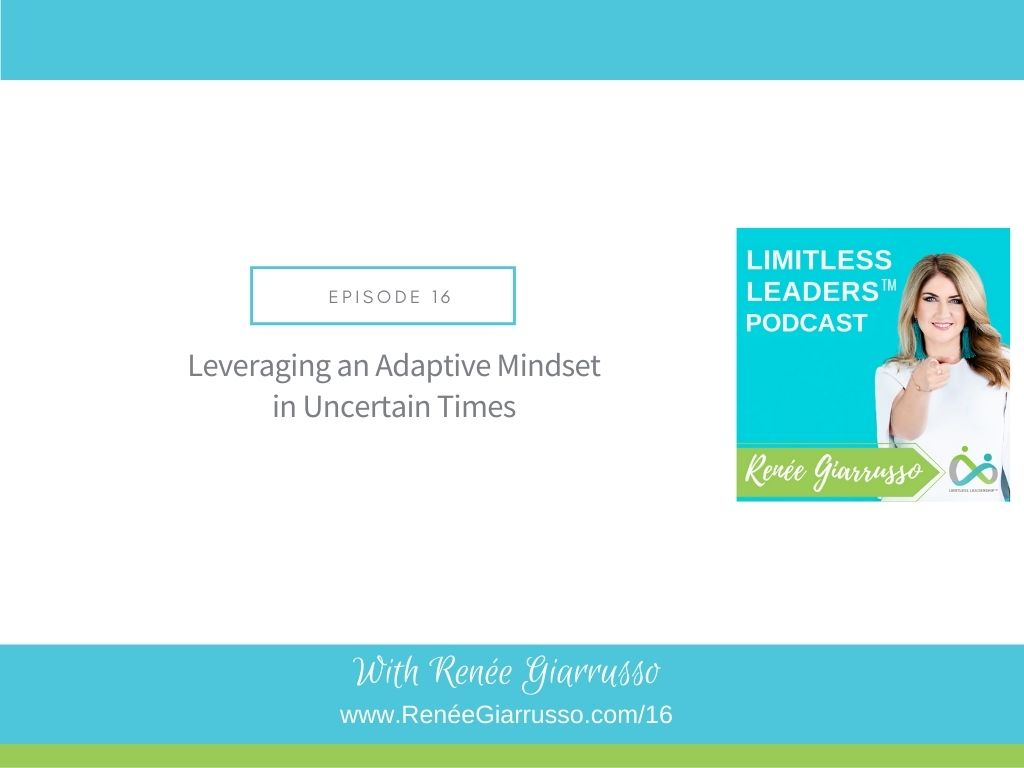 Leveraging Adaptive Mindset in Uncertain Times Renee Giarrusso