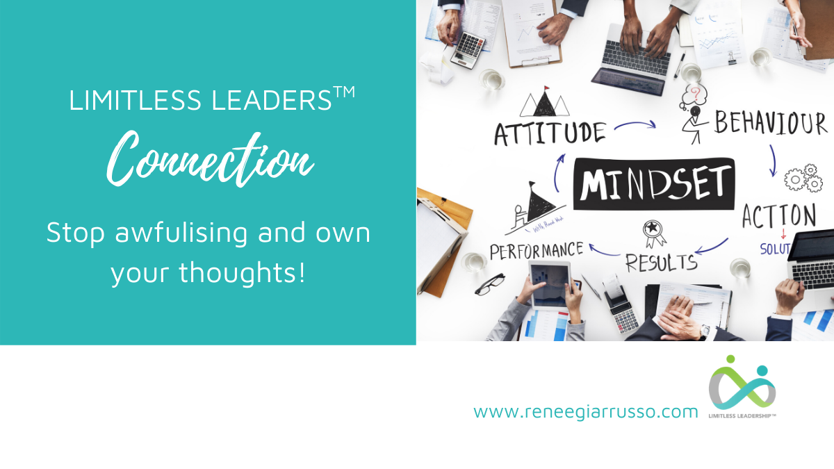 Limitless Leaders™ Connection: Stop awfulising and own your thoughts! blog