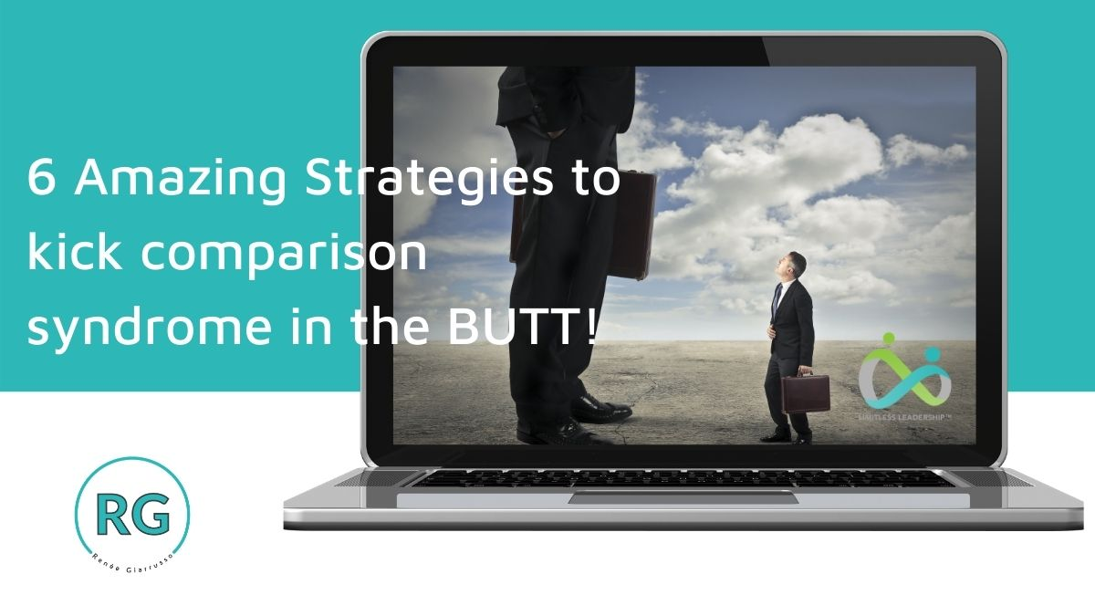 Limitless Leaders™ Connection 6 Amazing Strategies to Kick Comparison Syndrome in the Butt!
