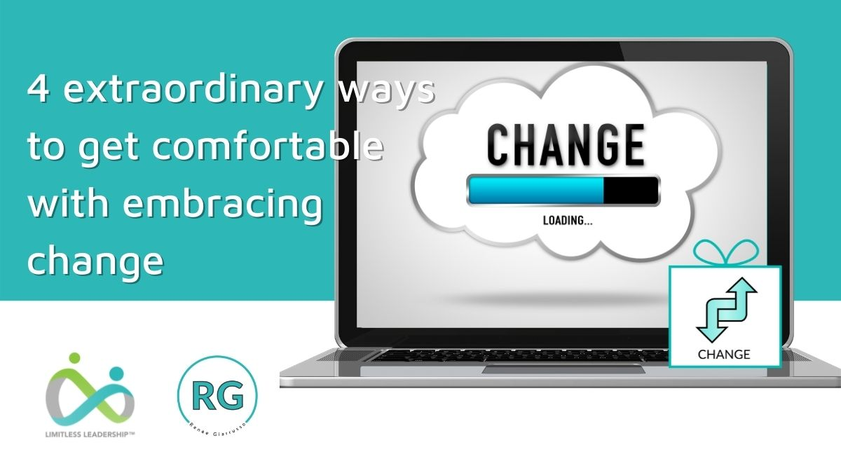 Blog - 4 extraordinary ways to get comfortable with embracing change